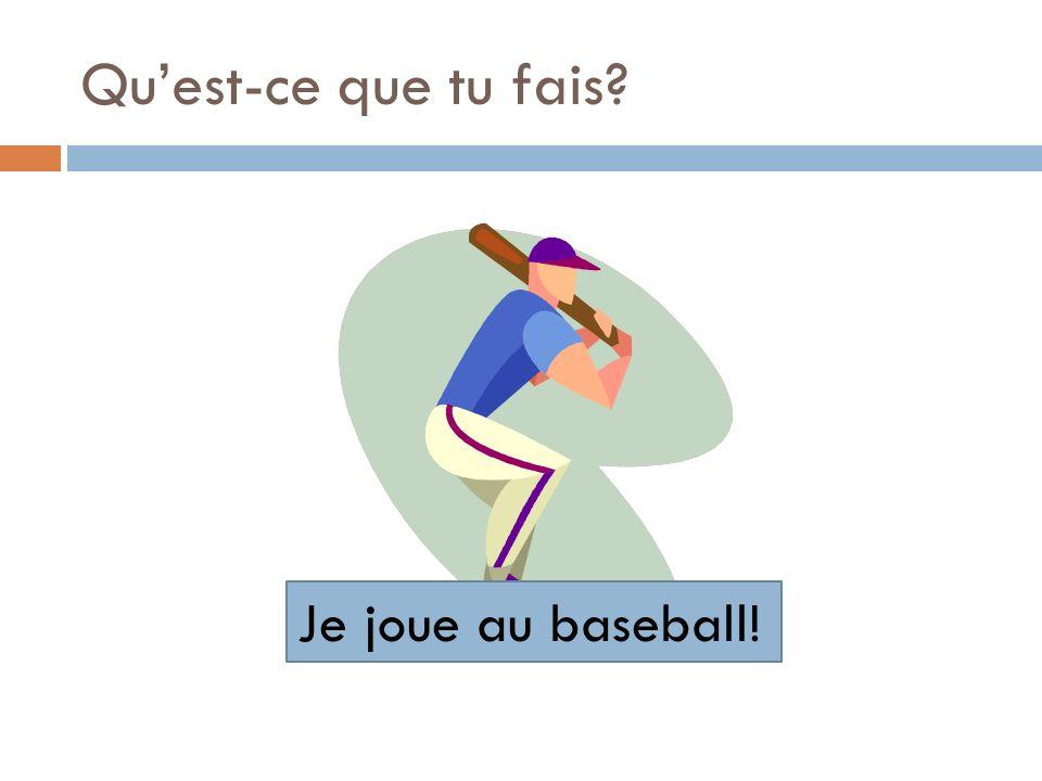 Qu'est-ce que tu fais Je joue au baseball!