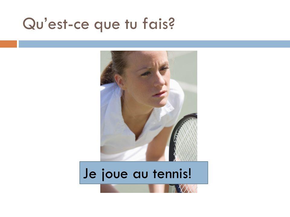 Qu'est-ce que tu fais Je joue au tennis!
