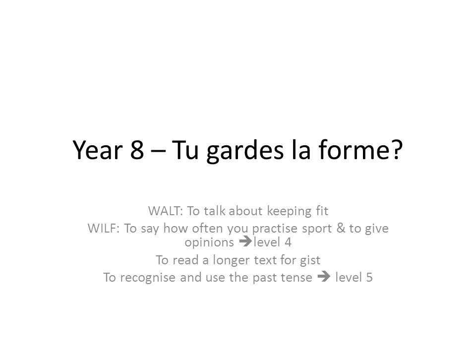 Year 8 – Tu gardes la forme