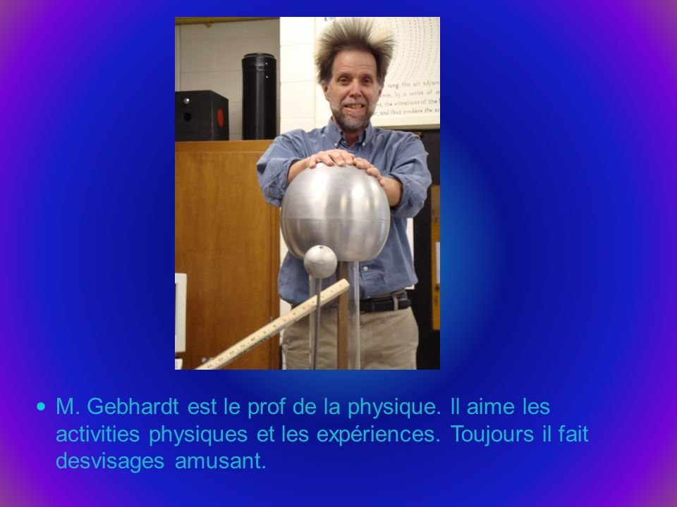 M. Gebhardt est le prof de la physique