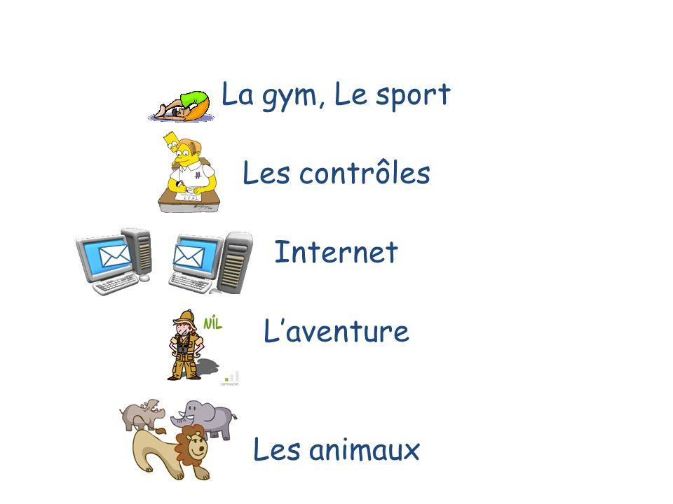 La gym, Le sport Les contrôles Internet L'aventure Les animaux