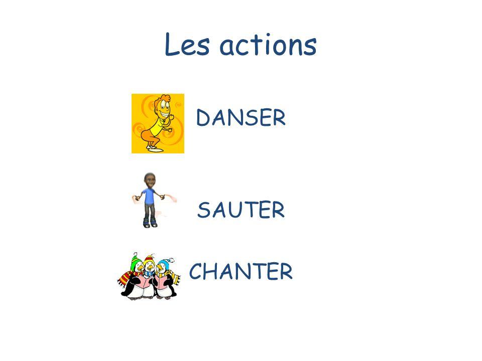 Les actions DANSER SAUTER CHANTER