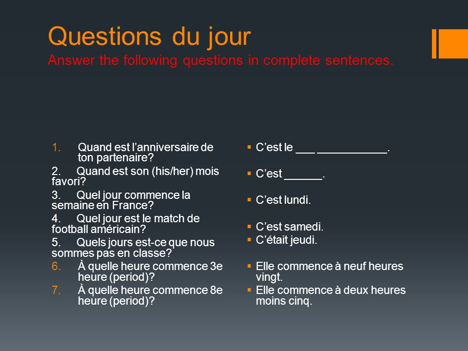 Questions du jour Answer the following questions in complete sentences.