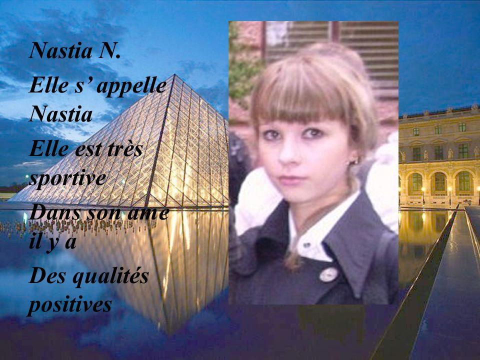 Nastia N. Elle s' appelle Nastia Elle est très sportive Dans son ame il y a Des qualités positives