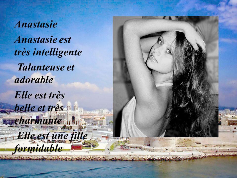 Anastasie Anastasie est très intelligente. Talanteuse et adorable. Elle est très belle et très charmante.