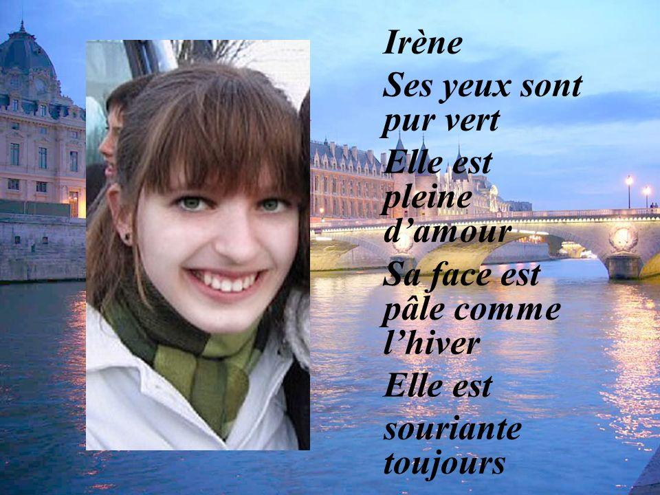 Irène Ses yeux sont pur vert. Elle est pleine d'amour. Sa face est pâle comme l'hiver. Elle est.