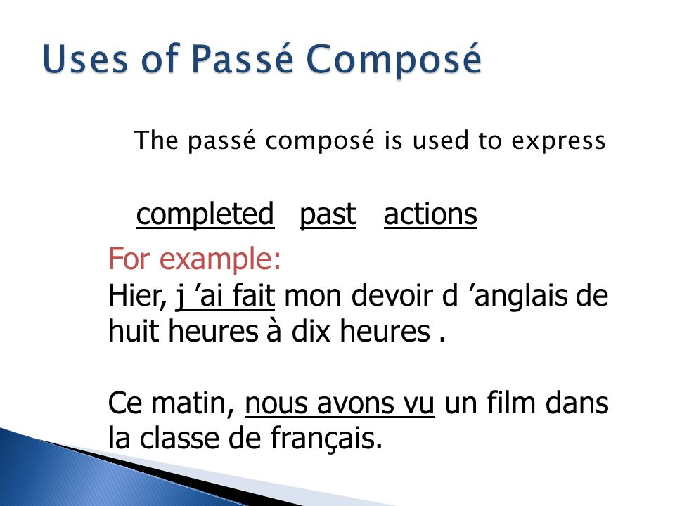 Uses of Passé Composé completed past actions For example: