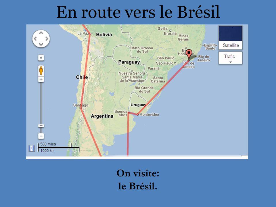 En route vers le Brésil On visite: le Brésil.