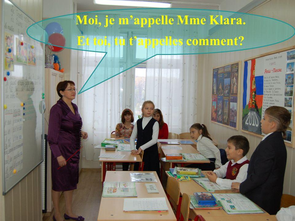 Moi, je m'appelle Mme Klara. Et toi, tu t'appelles comment