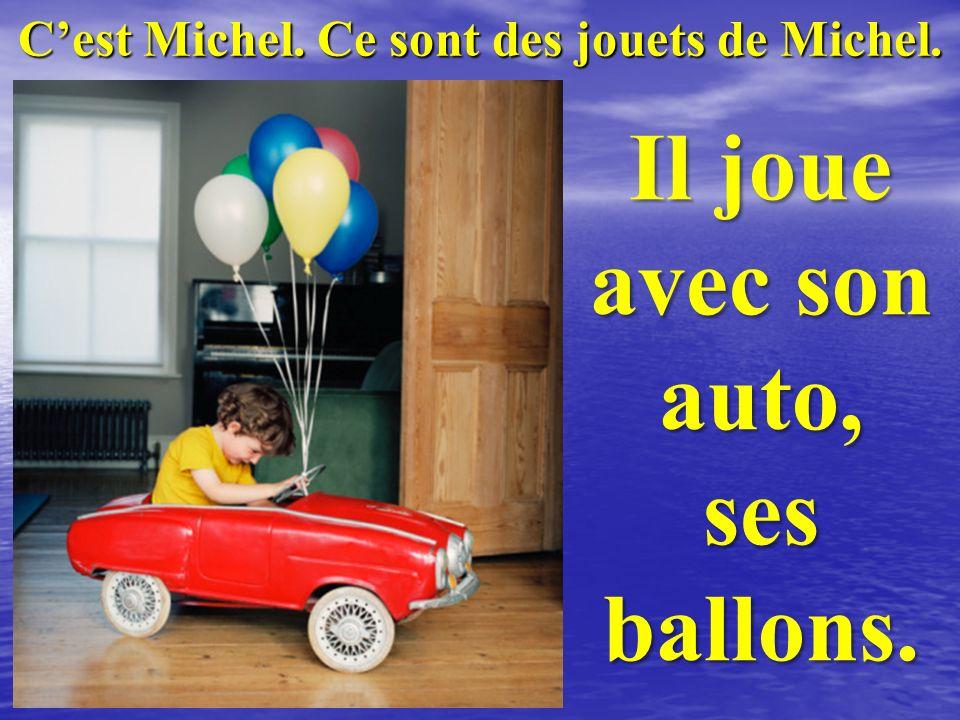 C'est Michel. Ce sont des jouets de Michel.
