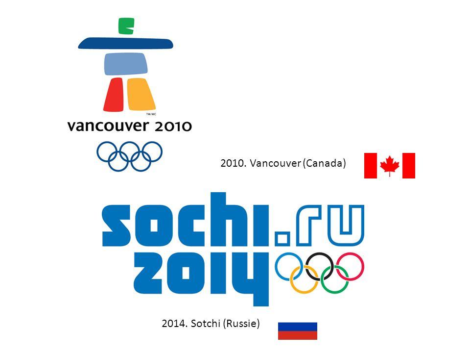 2010. Vancouver (Canada) 2014. Sotchi (Russie)