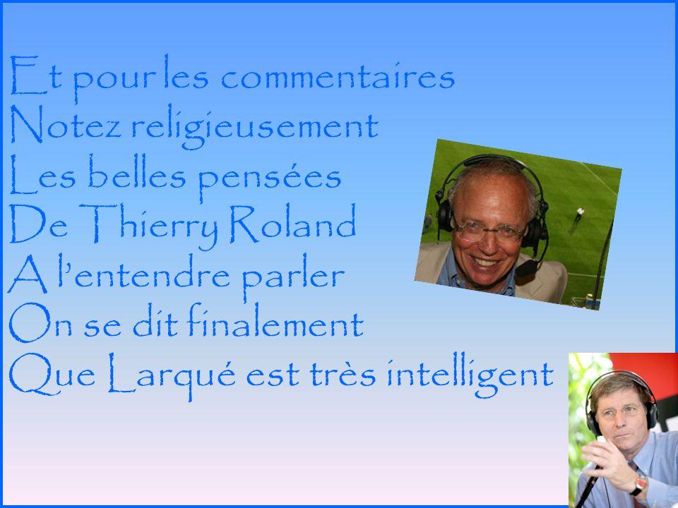 Et pour les commentaires Notez religieusement Les belles pensées De Thierry Roland A l'entendre parler On se dit finalement Que Larqué est très intelligent