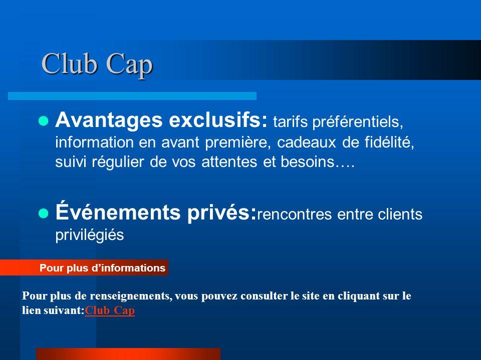 Club Cap Avantages exclusifs: tarifs préférentiels, information en avant première, cadeaux de fidélité, suivi régulier de vos attentes et besoins….