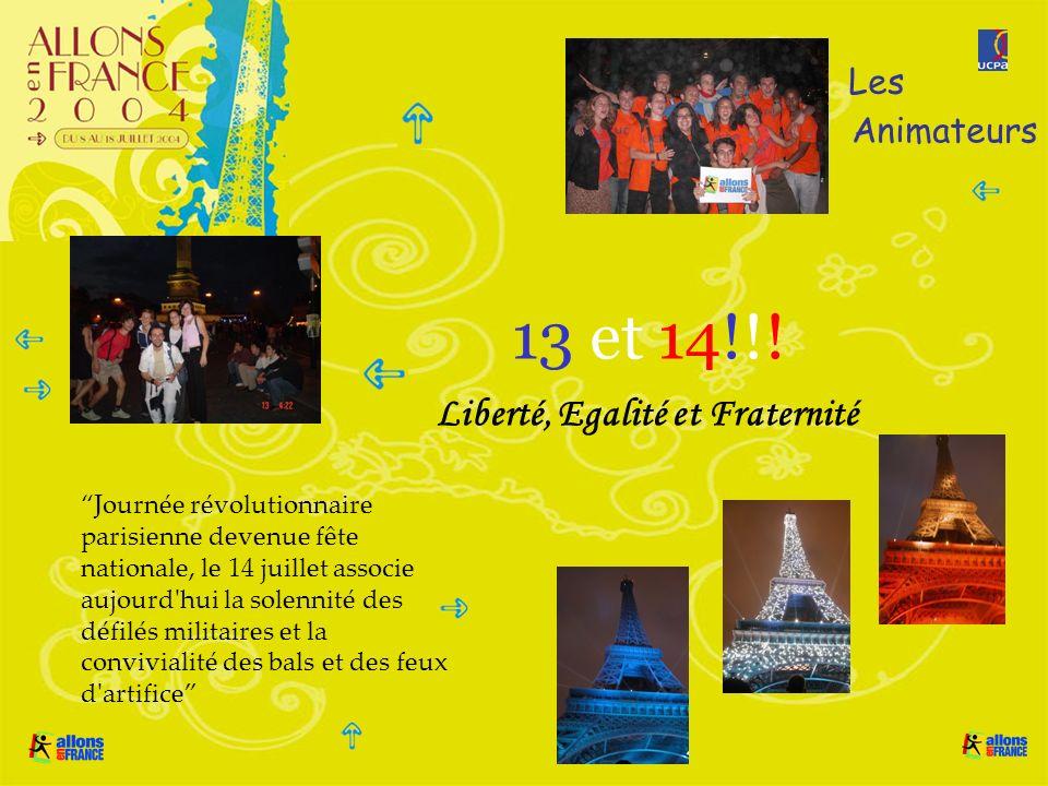 13 et 14!!! Liberté, Egalité et Fraternité Les Animateurs