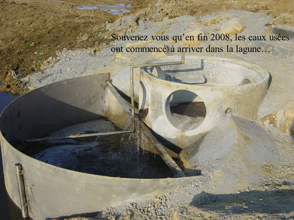 Souvenez vous qu'en fin 2008, les eaux usées ont commencé à arriver dans la lagune…