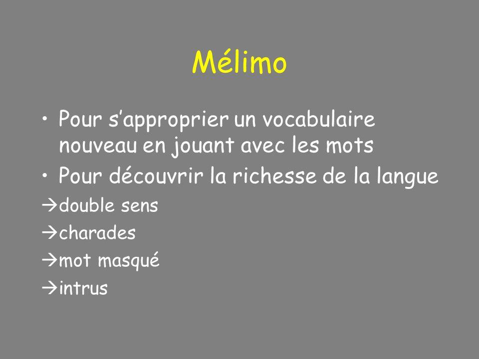 Mélimo Pour s'approprier un vocabulaire nouveau en jouant avec les mots. Pour découvrir la richesse de la langue.