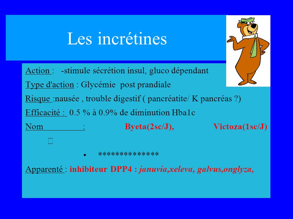 Les incrétines Action : -stimule sécrétion insul, gluco dépendant