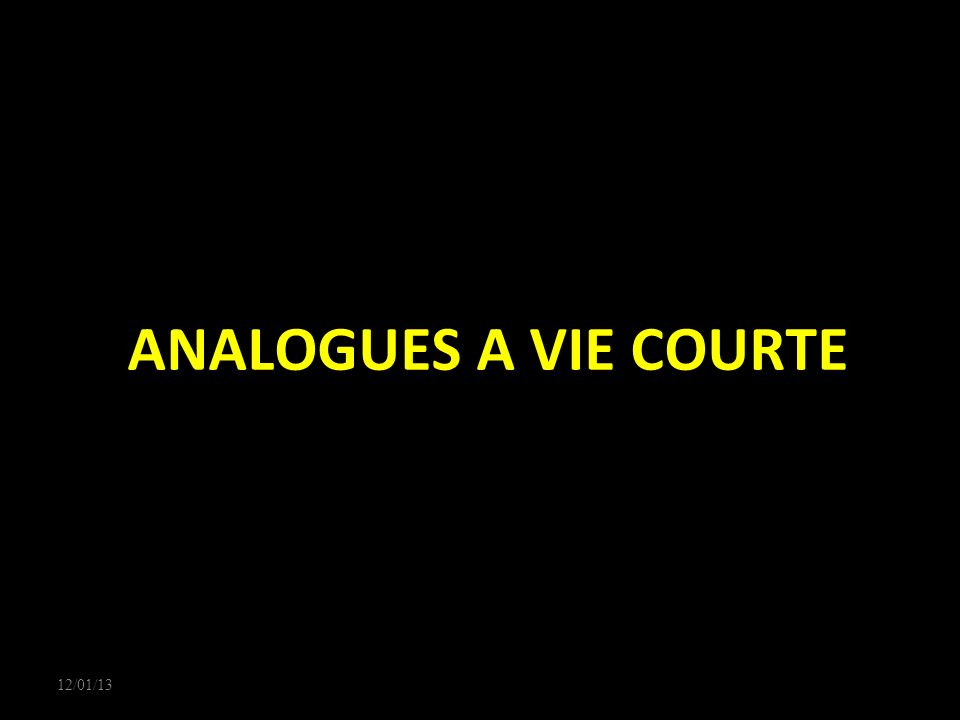 12/01/13 ANALOGUES A VIE COURTE 12/01/13