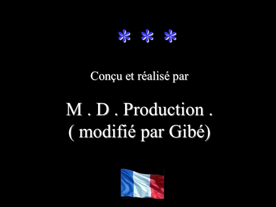 * * * Conçu et réalisé par M . D . Production . ( modifié par Gibé)