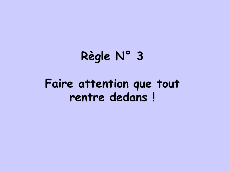Faire attention que tout