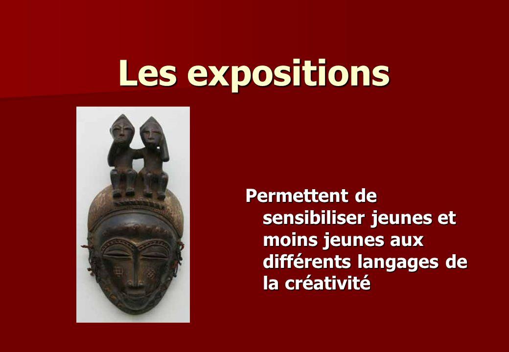 Les expositions Permettent de sensibiliser jeunes et moins jeunes aux différents langages de la créativité.