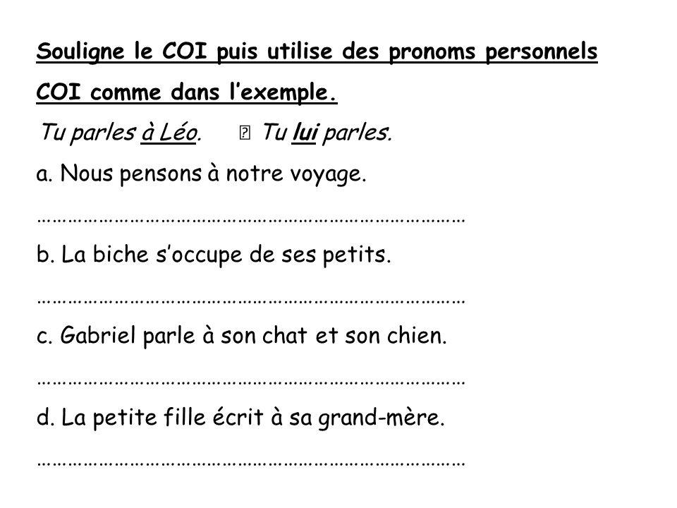 Souligne le COI puis utilise des pronoms personnels COI comme dans l'exemple.