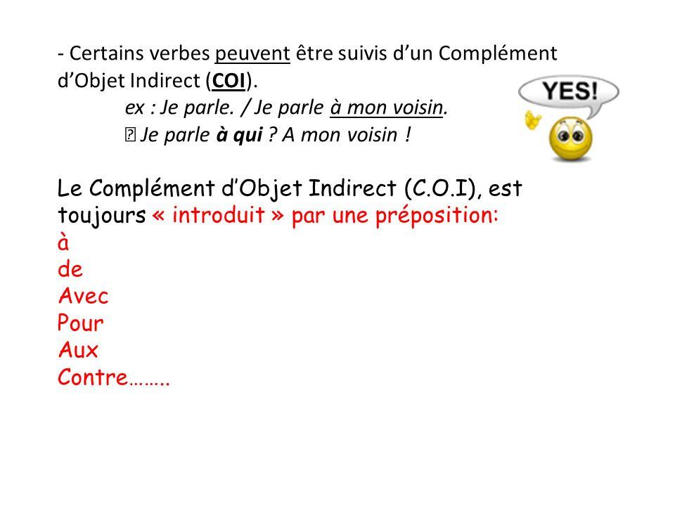 - Certains verbes peuvent être suivis d'un Complément d'Objet Indirect (COI).