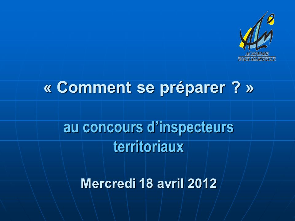 « Comment se préparer » au concours d'inspecteurs territoriaux Mercredi 18 avril 2012
