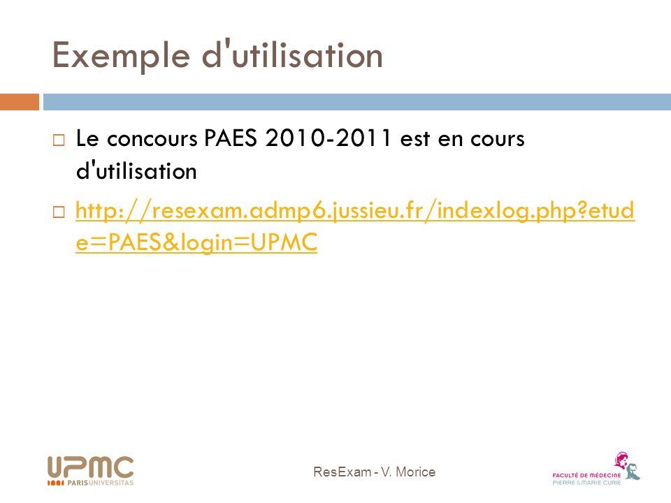 Exemple d utilisation Le concours PAES 2010-2011 est en cours d utilisation. http://resexam.admp6.jussieu.fr/indexlog.php etud e=PAES&login=UPMC.