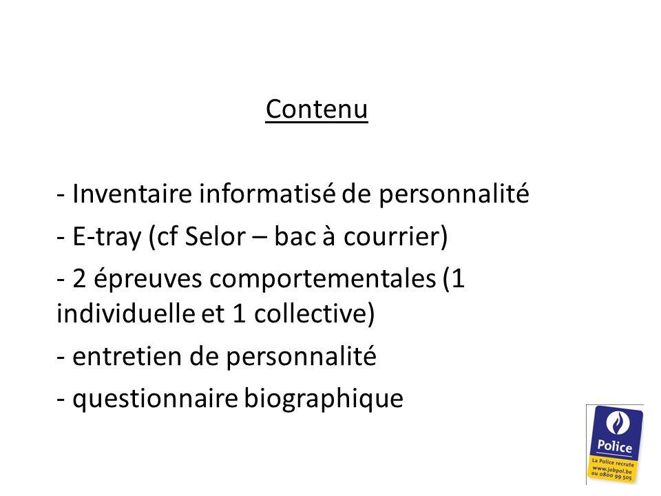 Contenu Inventaire informatisé de personnalité. E-tray (cf Selor – bac à courrier) 2 épreuves comportementales (1 individuelle et 1 collective)