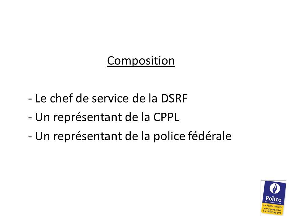 Composition - Le chef de service de la DSRF. - Un représentant de la CPPL.