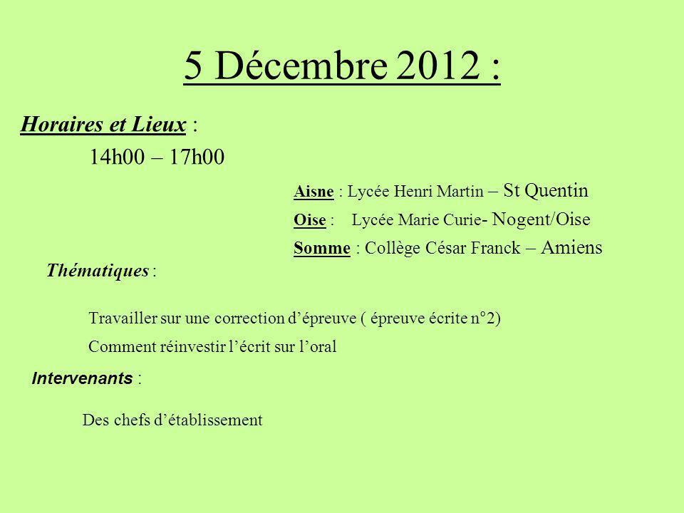 5 Décembre 2012 : Horaires et Lieux : 14h00 – 17h00. Aisne : Lycée Henri Martin – St Quentin. Oise : Lycée Marie Curie- Nogent/Oise.