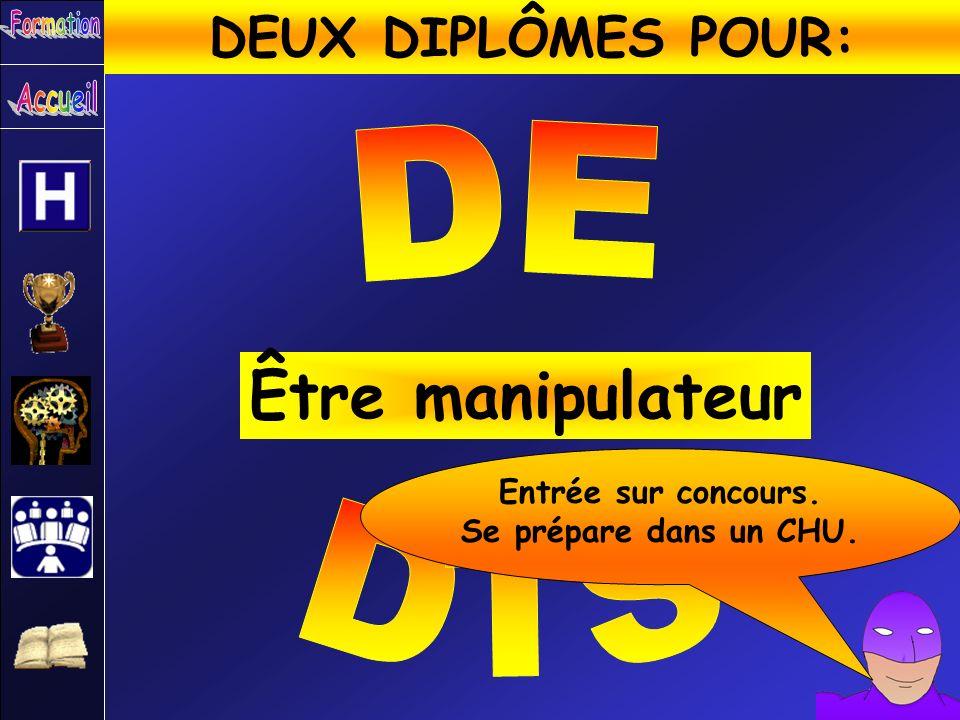 Être manipulateur DEUX DIPLÔMES POUR: DE DTS Entrée sur concours.
