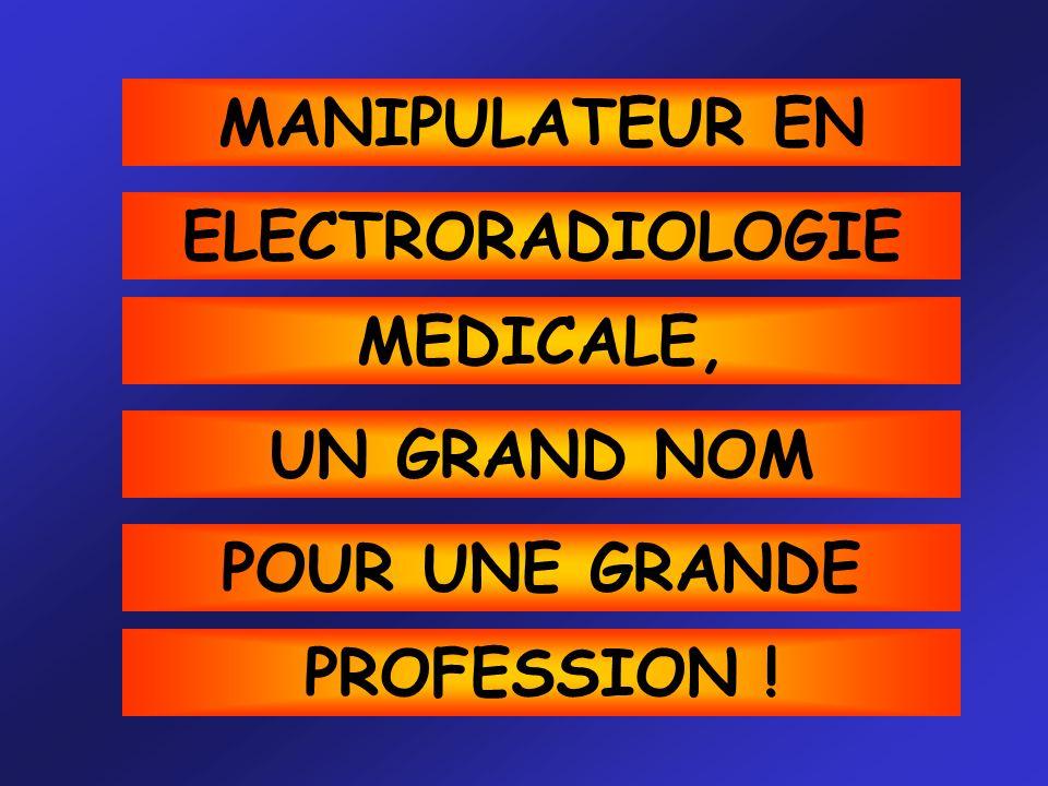 MANIPULATEUR EN ELECTRORADIOLOGIE MEDICALE, UN GRAND NOM POUR UNE GRANDE PROFESSION !