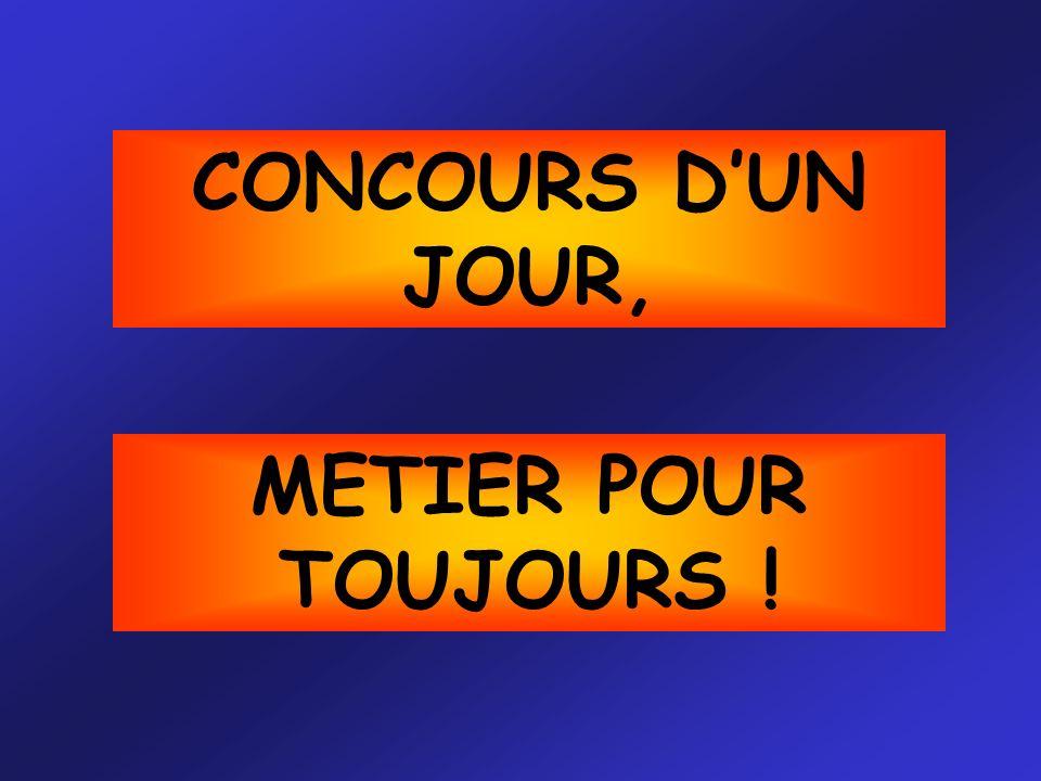 CONCOURS D'UN JOUR, METIER POUR TOUJOURS !