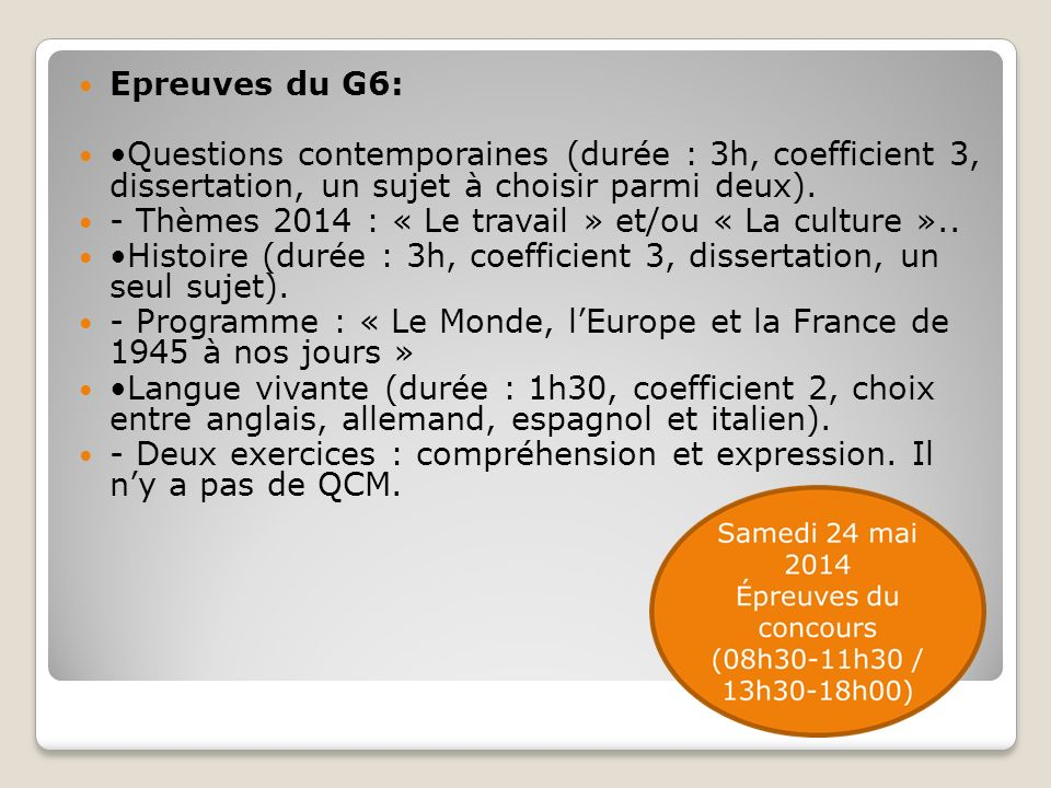 Epreuves du G6: •Questions contemporaines (durée : 3h, coefficient 3, dissertation, un sujet à choisir parmi deux).