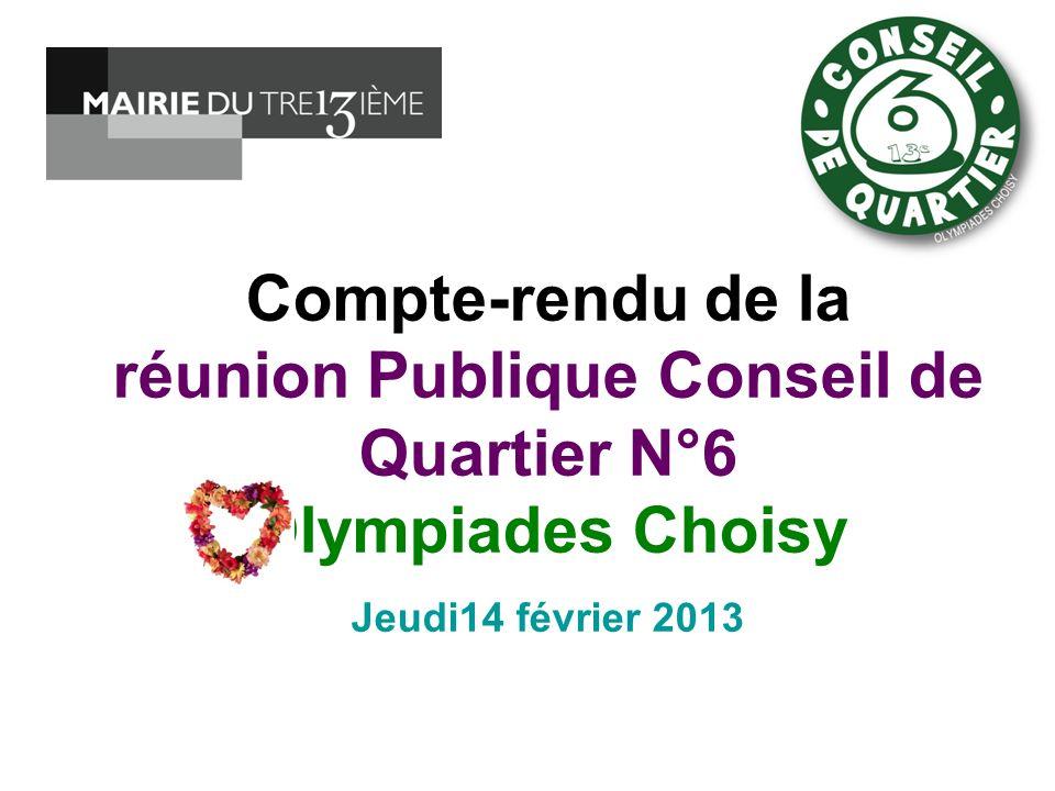 Compte-rendu de la réunion Publique Conseil de Quartier N°6 Olympiades Choisy Jeudi14 février 2013.