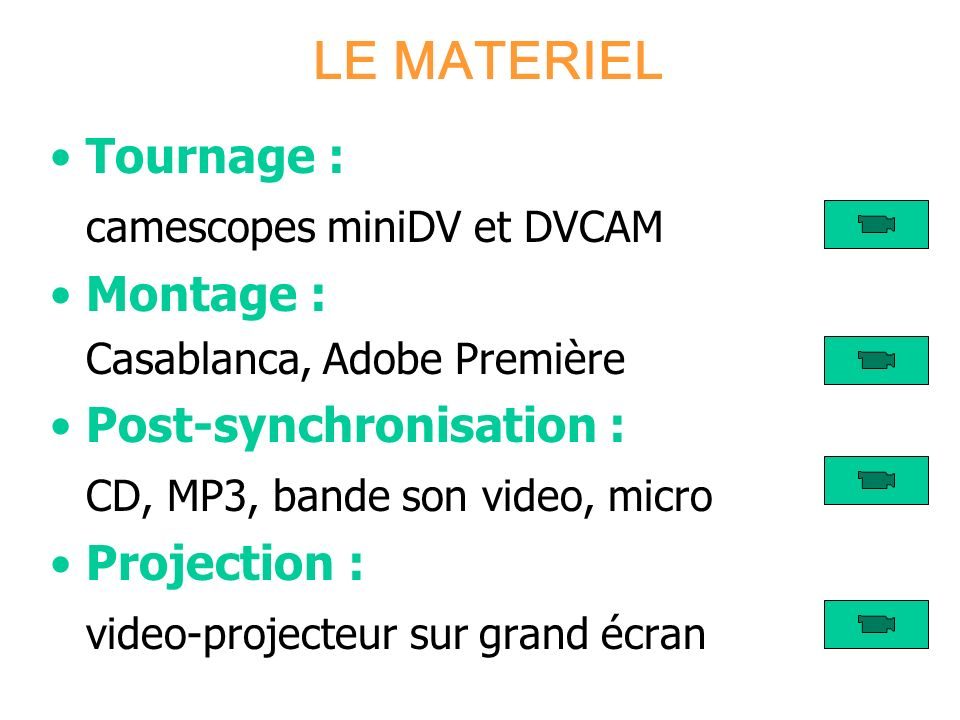LE MATERIEL Tournage : camescopes miniDV et DVCAM Montage :