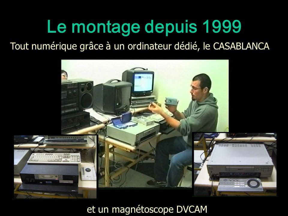 Le montage depuis 1999 Tout numérique grâce à un ordinateur dédié, le CASABLANCA.