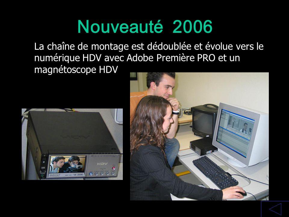 Nouveauté 2006 La chaîne de montage est dédoublée et évolue vers le numérique HDV avec Adobe Première PRO et un magnétoscope HDV.