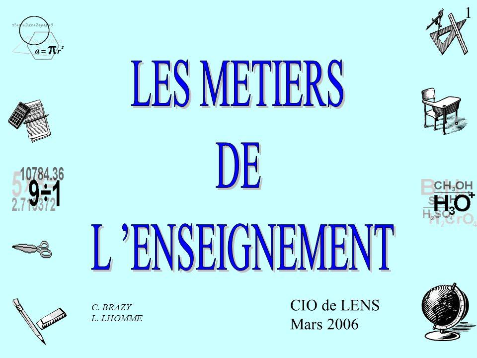 LES METIERS DE L 'ENSEIGNEMENT 1 CIO de LENS Mars 2006 C. BRAZY