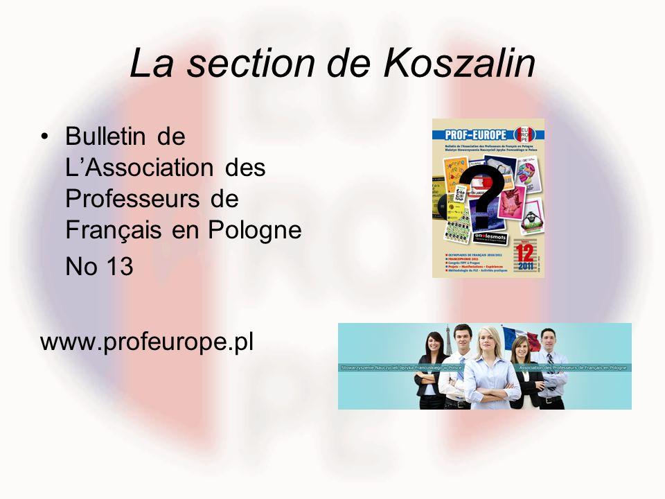 La section de Koszalin Bulletin de L'Association des Professeurs de Français en Pologne. No 13. www.profeurope.pl.