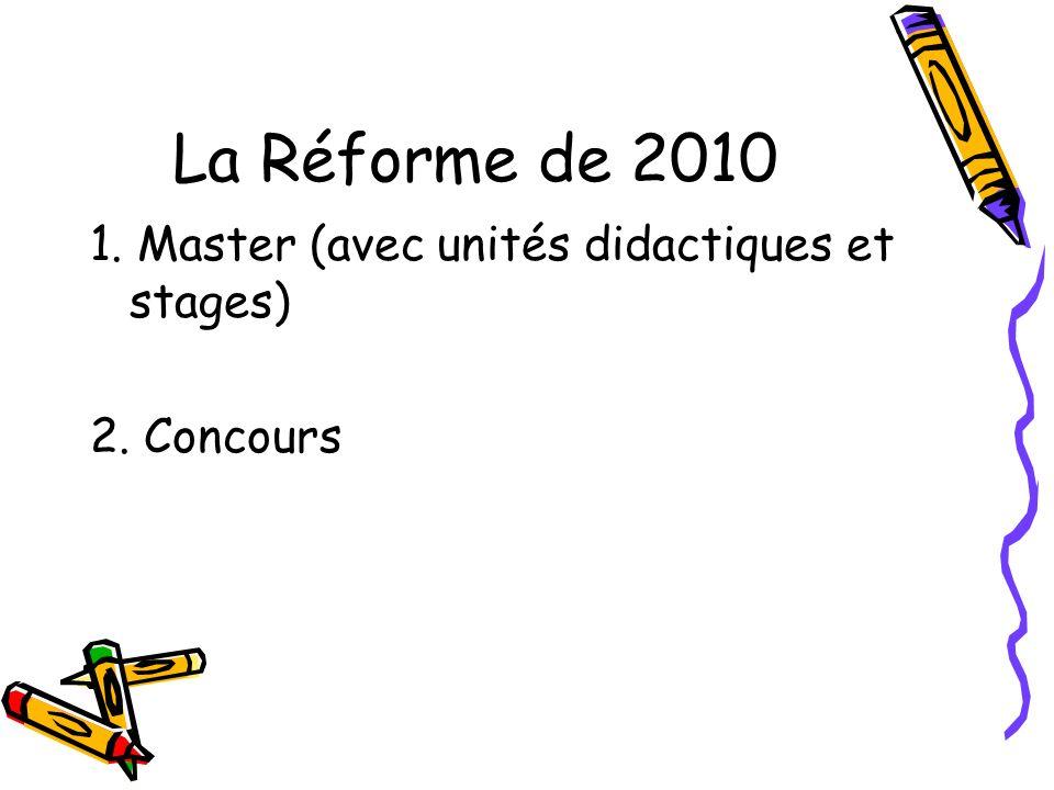 La Réforme de 2010 1. Master (avec unités didactiques et stages)