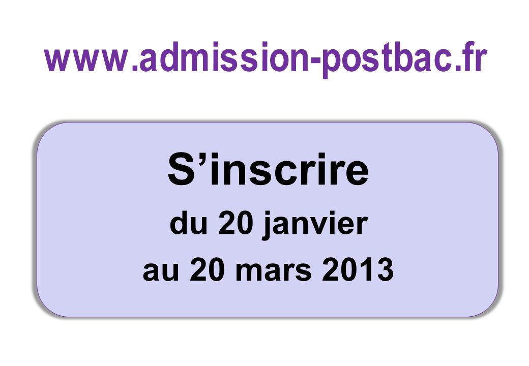 www.admission-postbac.fr S'inscrire du 20 janvier au 20 mars 2013
