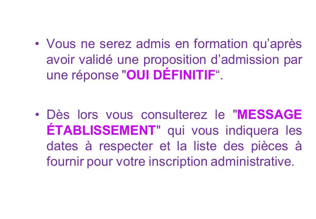 Vous ne serez admis en formation qu'après avoir validé une proposition d'admission par une réponse OUI DÉFINITIF .