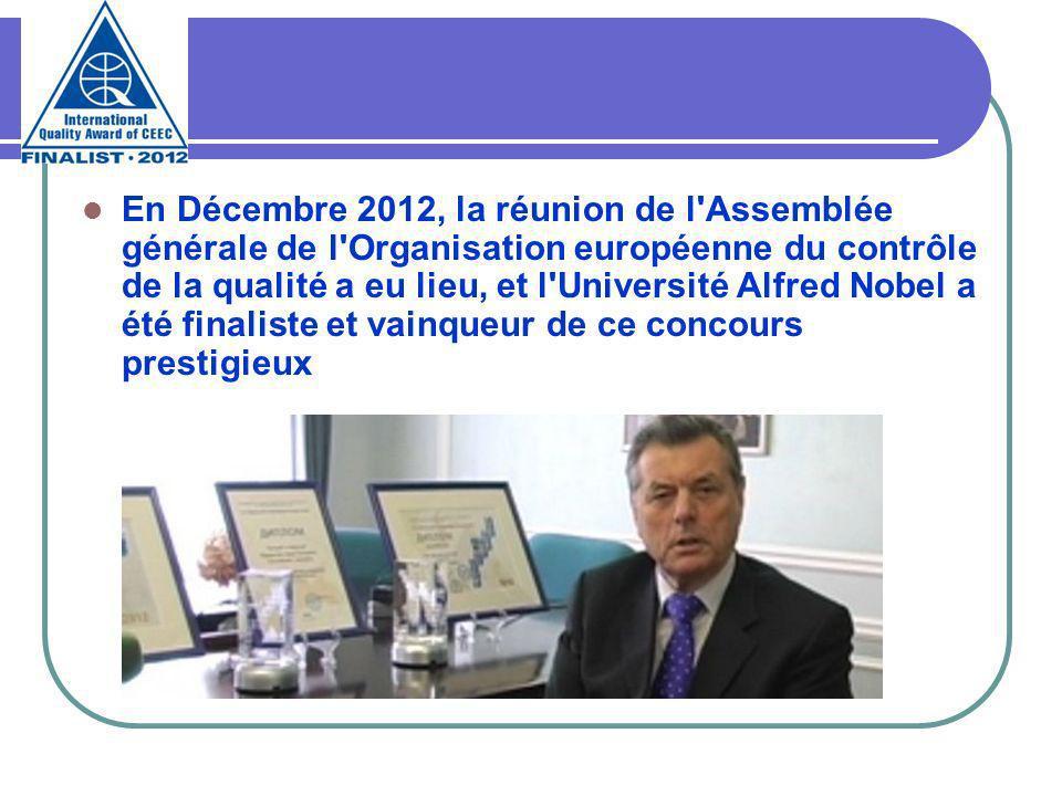En Décembre 2012, la réunion de l Assemblée générale de l Organisation européenne du contrôle de la qualité a eu lieu, et l Université Alfred Nobel a été finaliste et vainqueur de ce concours prestigieux