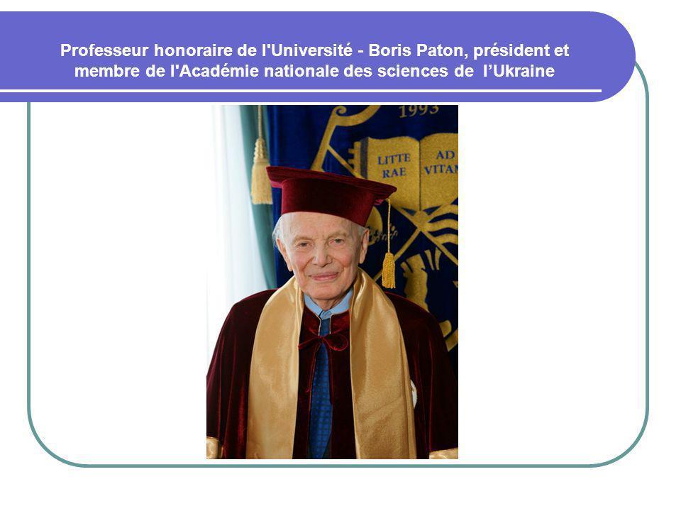 Professeur honoraire de l Université - Boris Paton, président et membre de l Académie nationale des sciences de l'Ukraine