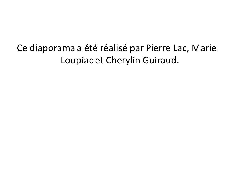 Ce diaporama a été réalisé par Pierre Lac, Marie Loupiac et Cherylin Guiraud.