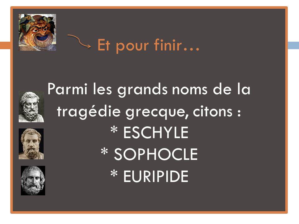 Et pour finir… Parmi les grands noms de la tragédie grecque, citons :