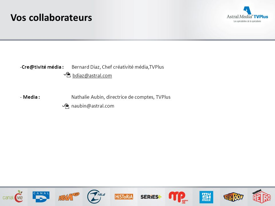 Vos collaborateurs Cre@tivité média : Bernard Diaz, Chef créativité média,TVPlus. bdiaz@astral.com.